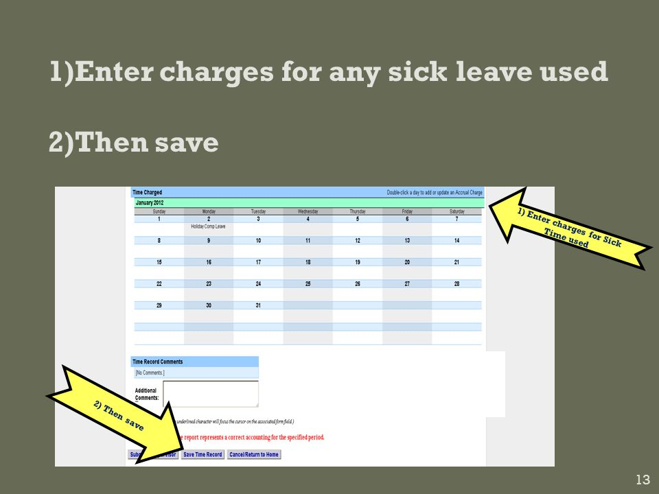1)Enter charges for any sick leave used 2)Then save 13 2) Then save 1) Enter charges for Sick Time used