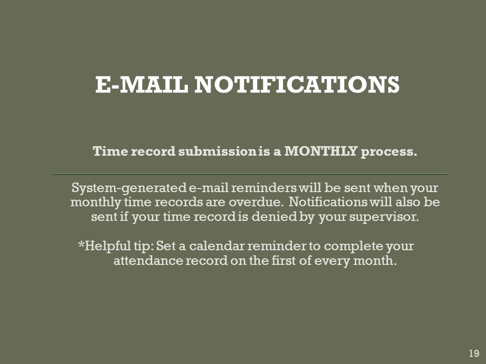 E-MAIL NOTIFICATIONS Time record submission is a MONTHLY process.