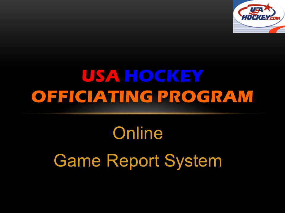 Online Game Report System USA HOCKEY OFFICIATING PROGRAM