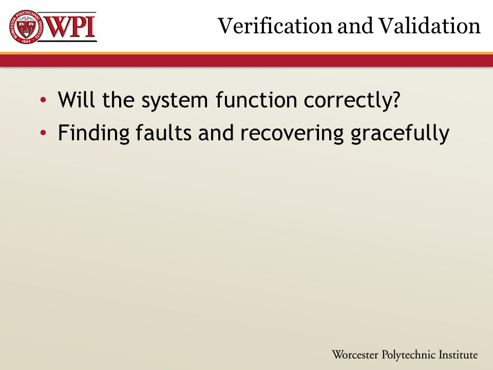 Will the system function correctly? Finding faults and recovering gracefully Verification and Validation
