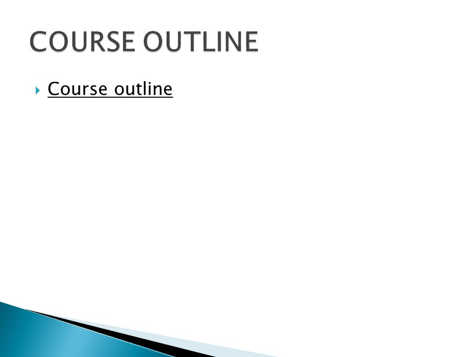  Course outline