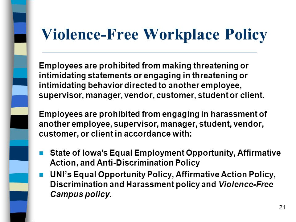 22 Employees shall cooperate fully with all appropriate individuals related to: This policy, The investigation and prosecution of criminal acts, and The pursuit of any civil remedies in order to create and maintain a violence-free workplace.