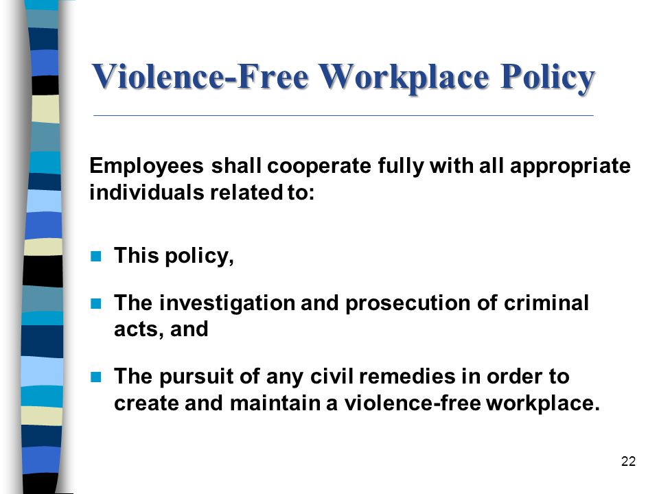 22 Employees shall cooperate fully with all appropriate individuals related to: This policy, The investigation and prosecution of criminal acts, and T