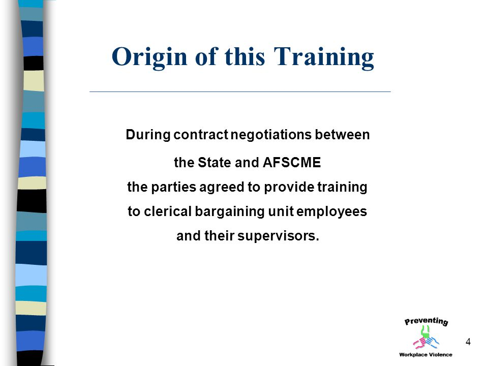4 Origin of this Training During contract negotiations between the State and AFSCME the parties agreed to provide training to clerical bargaining unit