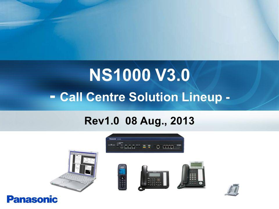 NS1000 V3.0 - Call Centre Solution Lineup - Rev1.0 08 Aug., 2013