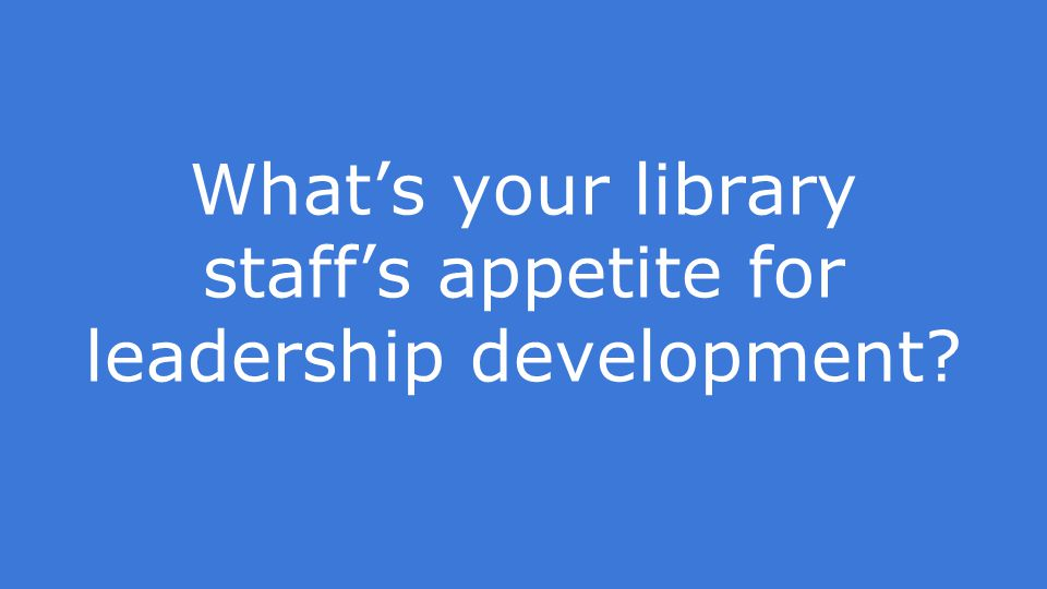 What's your library staff's appetite for leadership development