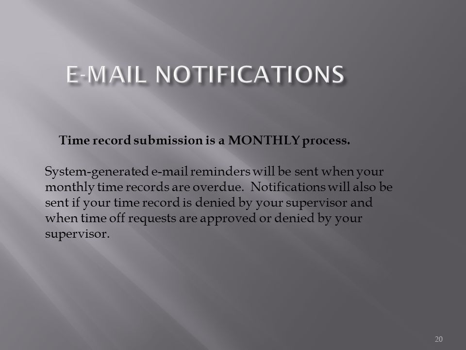 Time record submission is a MONTHLY process. System-generated e-mail reminders will be sent when your monthly time records are overdue. Notifications