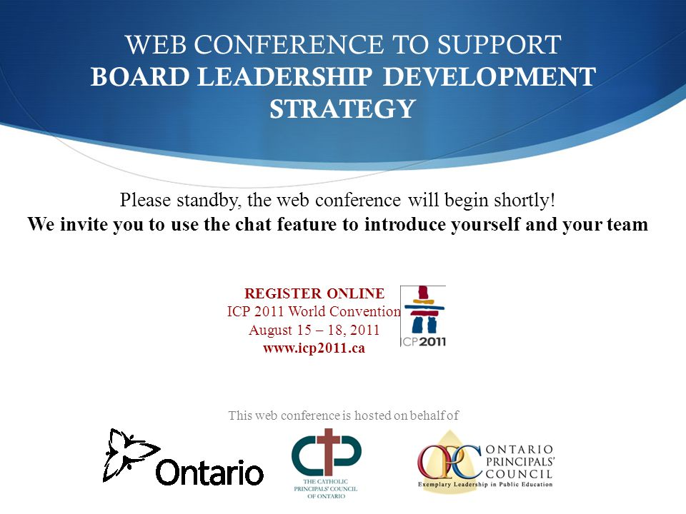 WEB CONFERENCE TO SUPPORT BOARD LEADERSHIP DEVELOPMENT STRATEGY Please standby, the web conference will begin shortly.