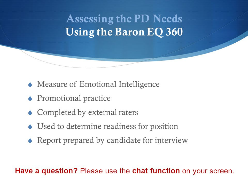 Assessing the PD Needs On-Site Visits  Promotional Practice  Three interviews minimum  Structured interview: 45-60 minutes per individual  Used to gauge leadership at the site level  Used to determine readiness  A synthesis of interviews is prepared for interview team