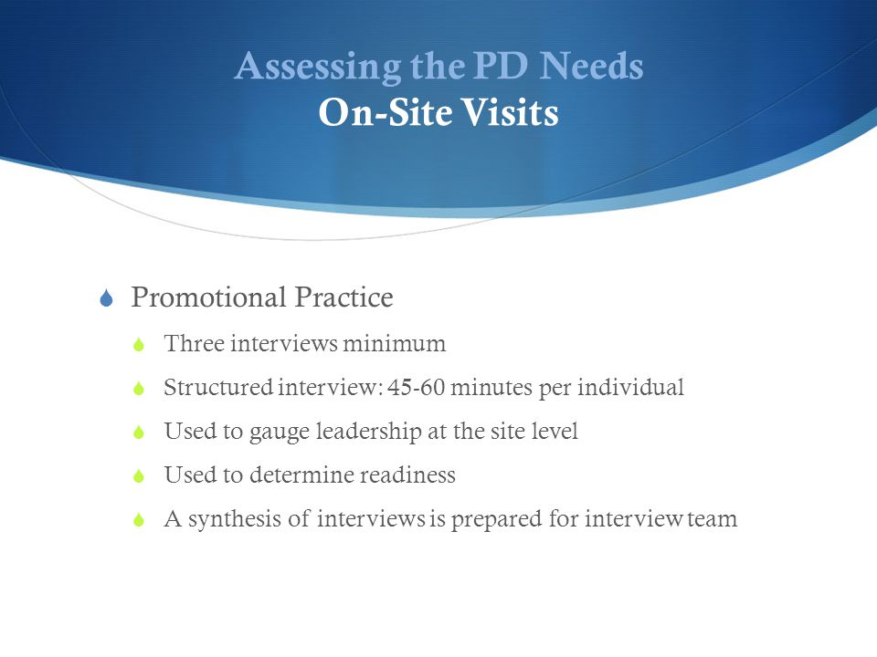 Assessing the PD Needs Learning Team Assessments (Interactive)  Feedback from critical circle of friends  Identification of strengths and areas for improvement  Structured on-going weekly feedback rather than episodic and uneven appraisal