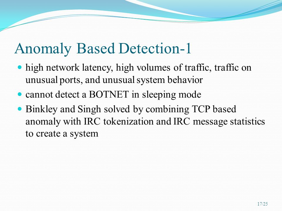Anomaly Based Detection-1 high network latency, high volumes of traffic, traffic on unusual ports, and unusual system behavior cannot detect a BOTNET