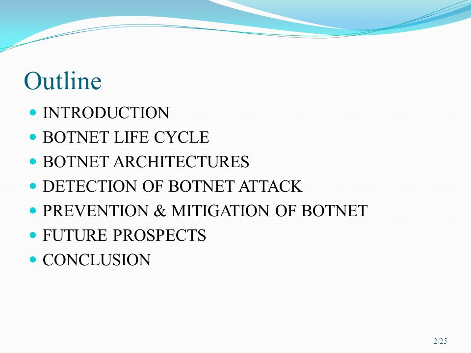 Outline INTRODUCTION BOTNET LIFE CYCLE BOTNET ARCHITECTURES DETECTION OF BOTNET ATTACK PREVENTION & MITIGATION OF BOTNET FUTURE PROSPECTS CONCLUSION 2/25