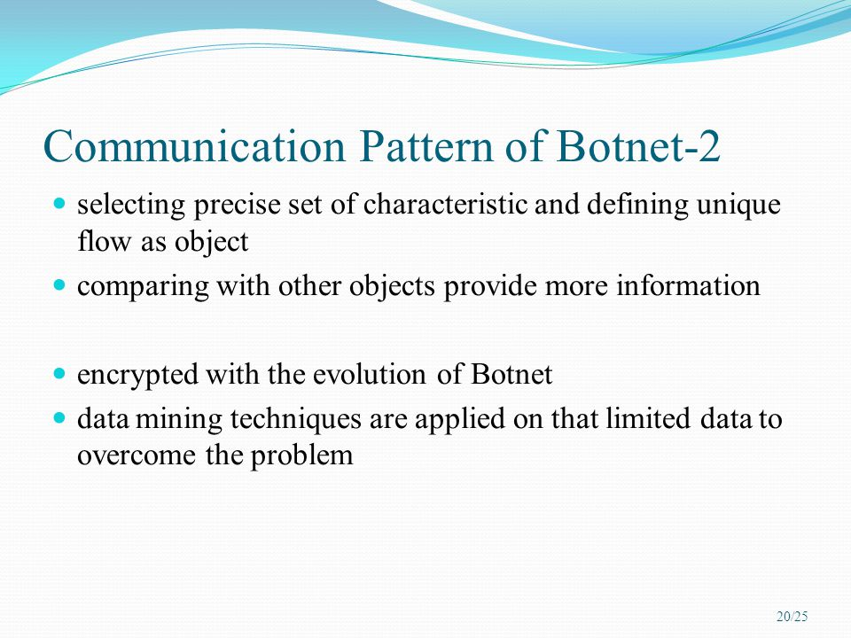 Communication Pattern of Botnet-2 selecting precise set of characteristic and defining unique flow as object comparing with other objects provide more