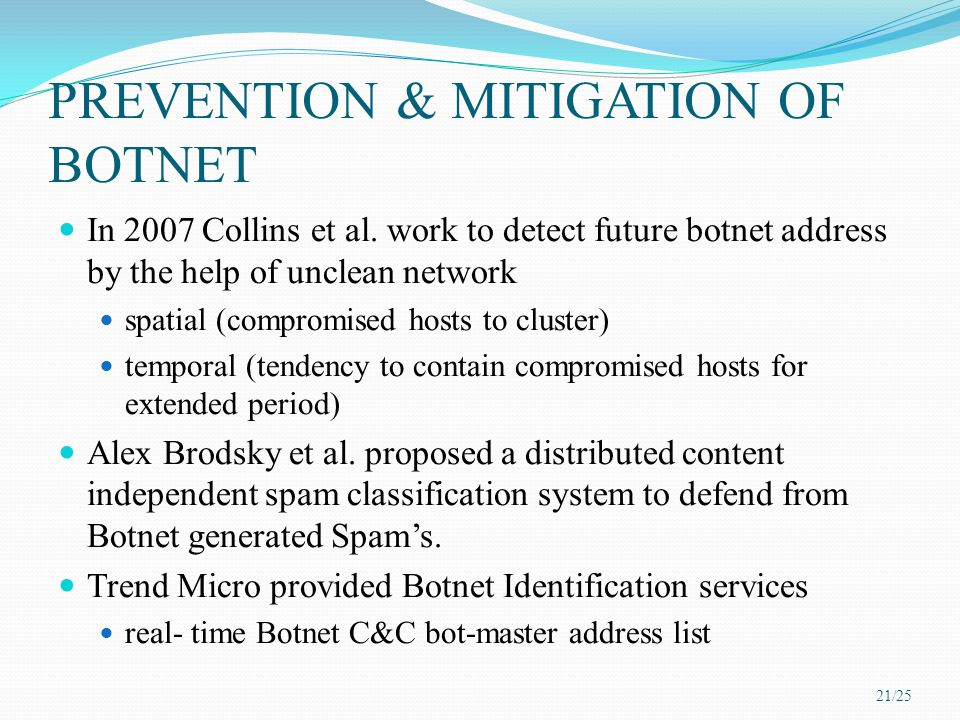 PREVENTION & MITIGATION OF BOTNET In 2007 Collins et al. work to detect future botnet address by the help of unclean network spatial (compromised host