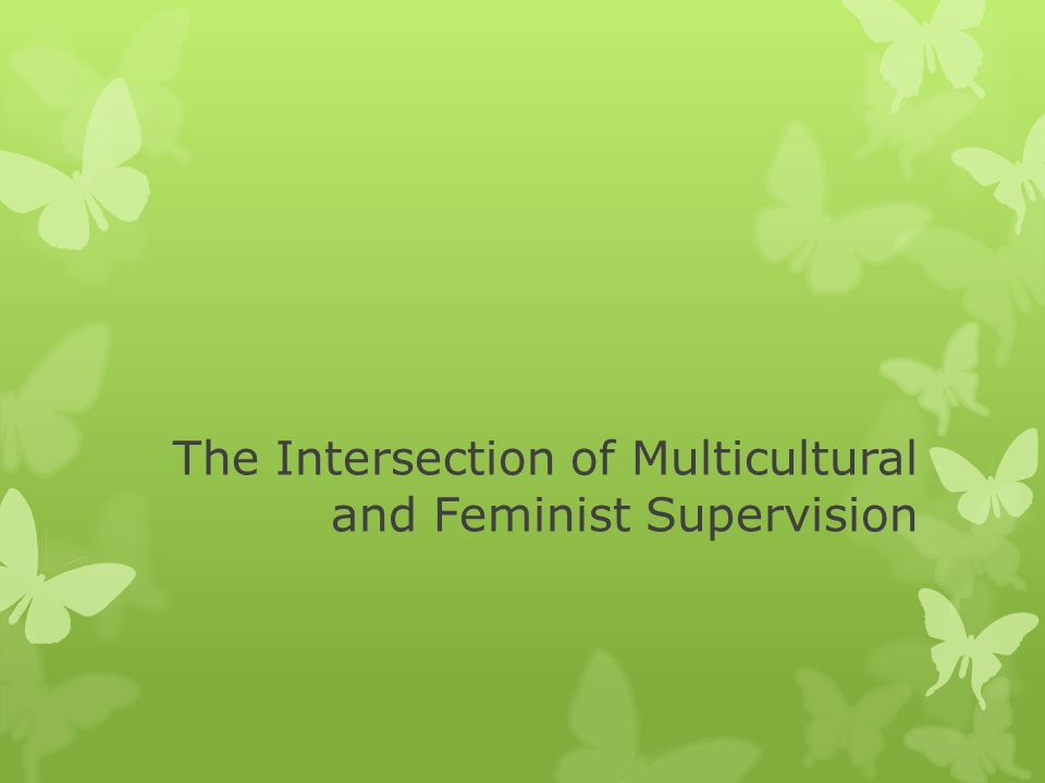 The Intersection of Multicultural and Feminist Supervision