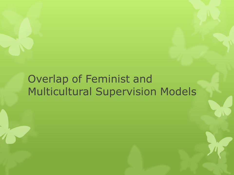 Overlap of Feminist and Multicultural Supervision Models