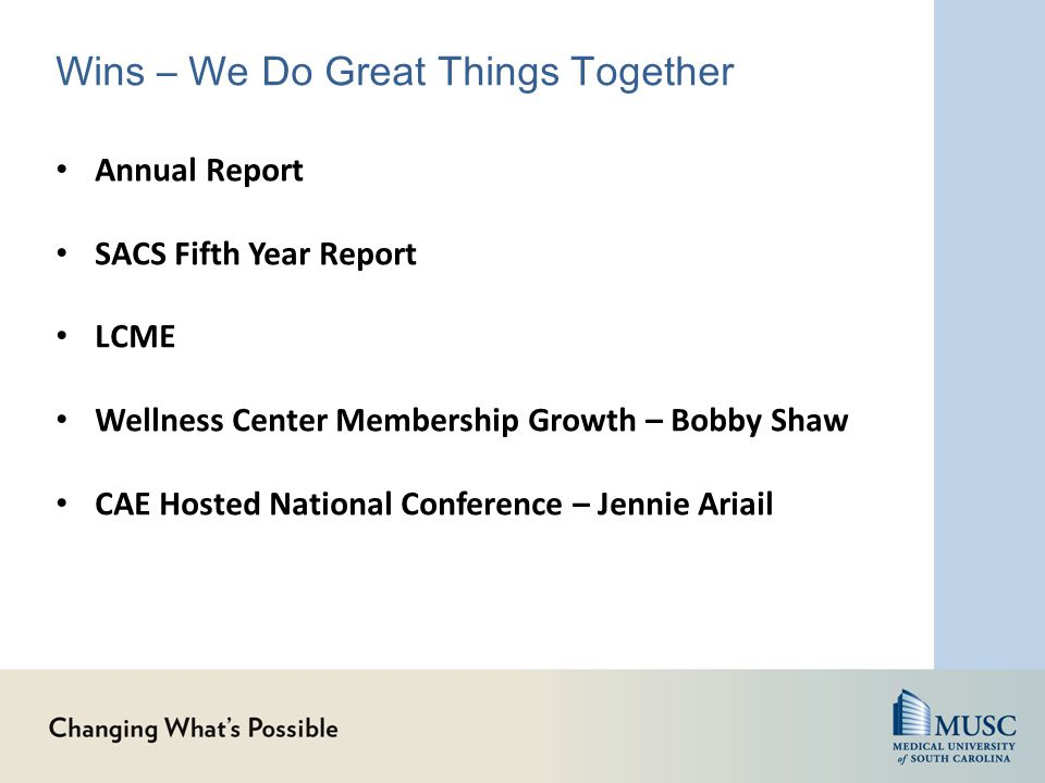Wins – We Do Great Things Together Annual Report SACS Fifth Year Report LCME Wellness Center Membership Growth – Bobby Shaw CAE Hosted National Confer