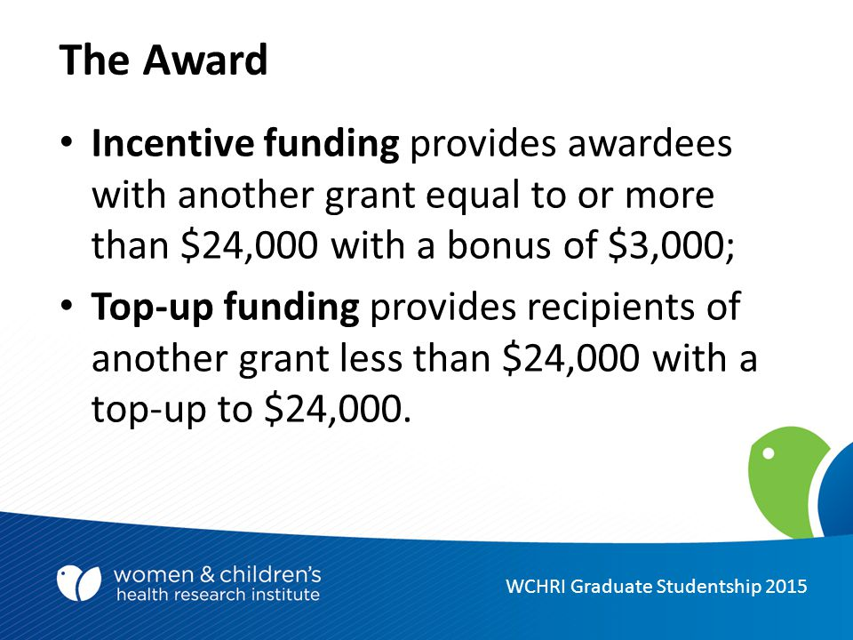 The Award Incentive funding provides awardees with another grant equal to or more than $24,000 with a bonus of $3,000; Top-up funding provides recipients of another grant less than $24,000 with a top-up to $24,000.