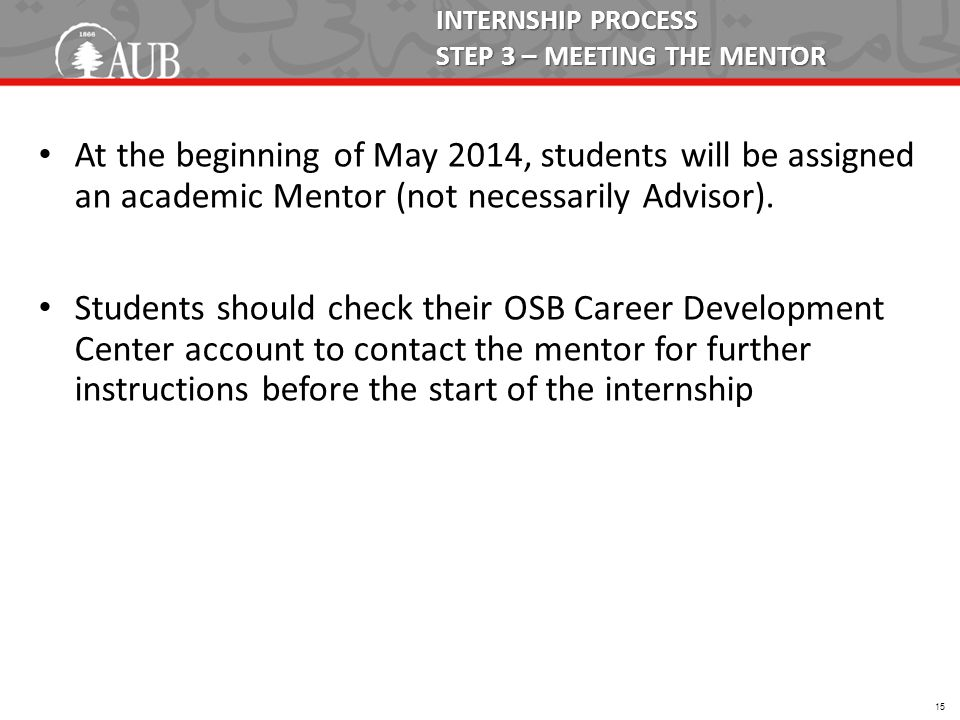 INTERNSHIP PROCESS STEP 3 – MEETING THE MENTOR At the beginning of May 2014, students will be assigned an academic Mentor (not necessarily Advisor). S