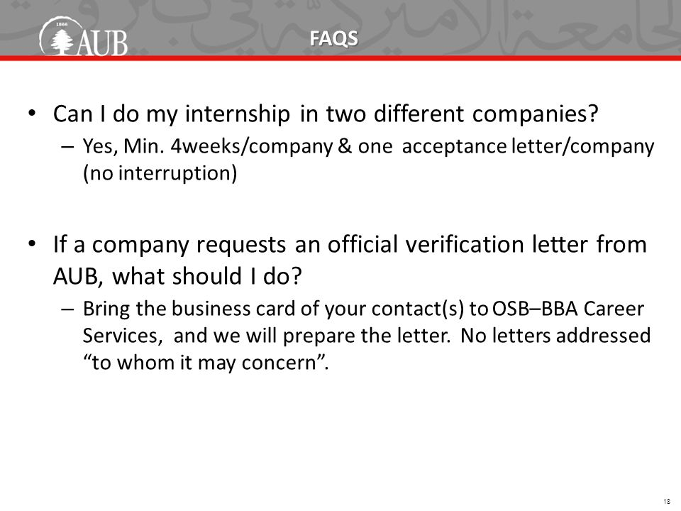 FAQS Can I do my internship in two different companies? – Yes, Min. 4weeks/company & one acceptance letter/company (no interruption) If a company requ