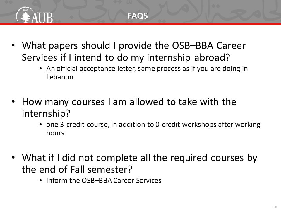 FAQS What papers should I provide the OSB–BBA Career Services if I intend to do my internship abroad? An official acceptance letter, same process as i