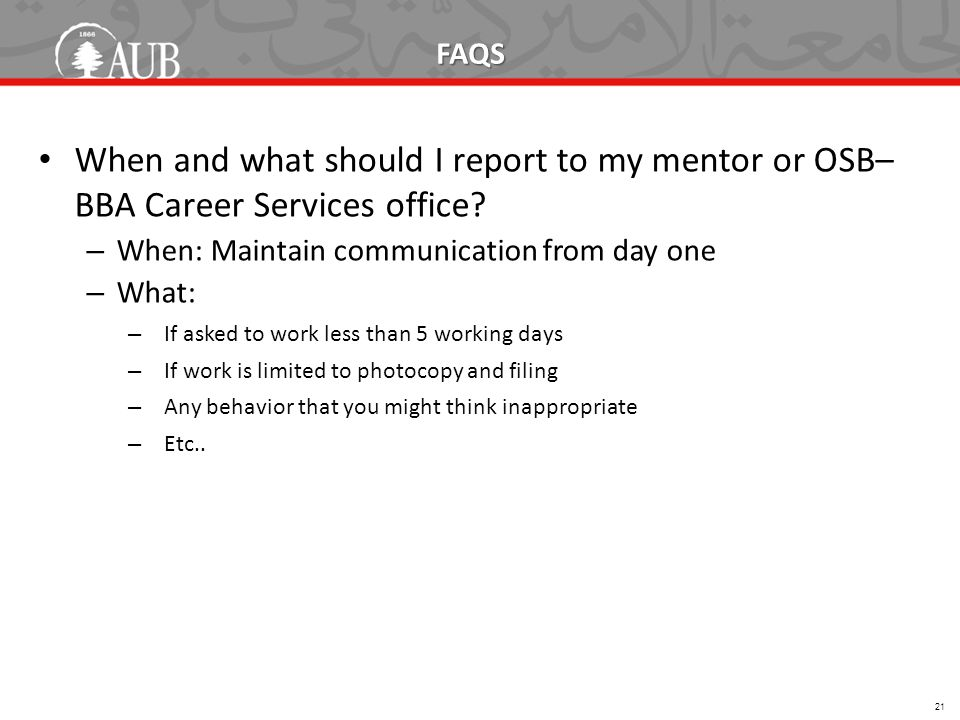 FAQS When and what should I report to my mentor or OSB– BBA Career Services office.