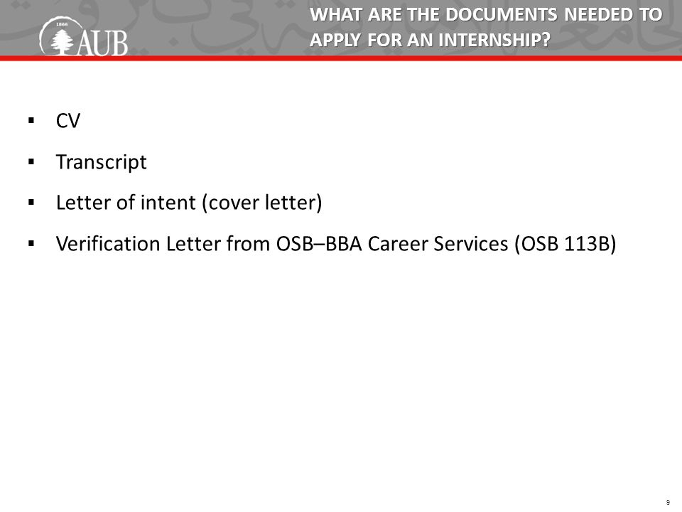 WHAT ARE THE DOCUMENTS NEEDED TO APPLY FOR AN INTERNSHIP?  CV  Transcript  Letter of intent (cover letter)  Verification Letter from OSB–BBA Caree