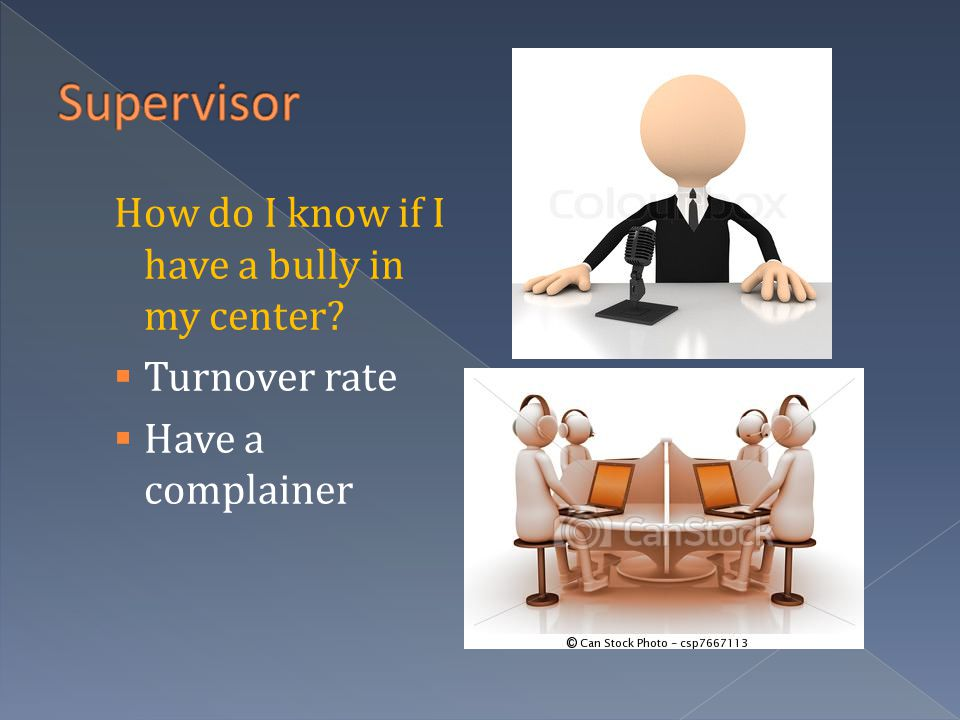 How do I know if I have a bully in my center  Turnover rate  Have a complainer