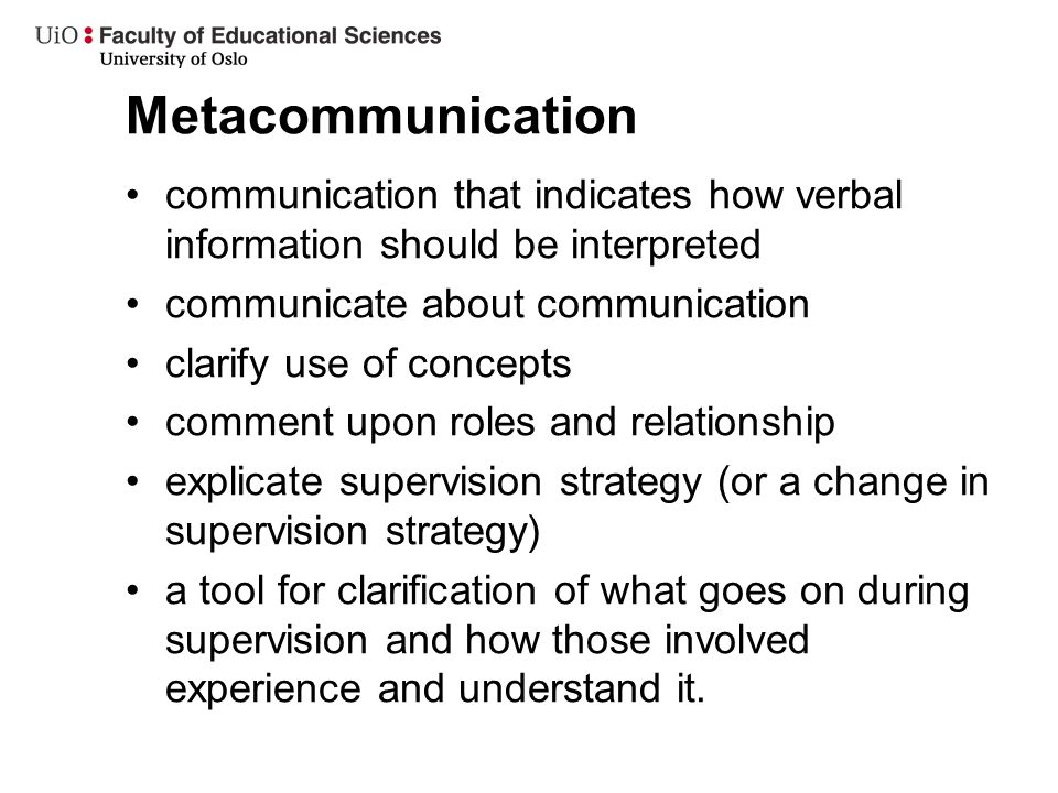 Metacommunication communication that indicates how verbal information should be interpreted communicate about communication clarify use of concepts co