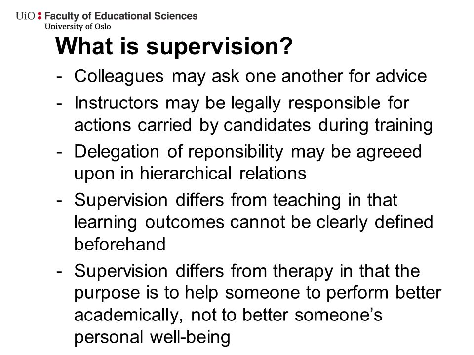 What is supervision? -Colleagues may ask one another for advice -Instructors may be legally responsible for actions carried by candidates during train