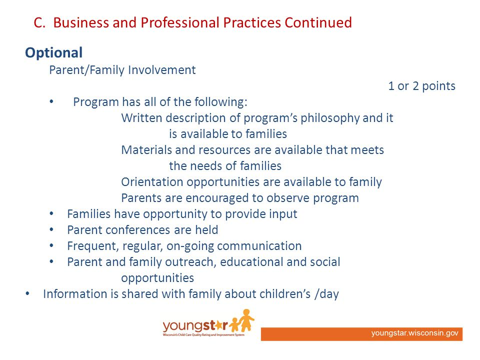 C. Business and Professional Practices Continued Optional Parent/Family Involvement 1 or 2 points Program has all of the following: Written descriptio