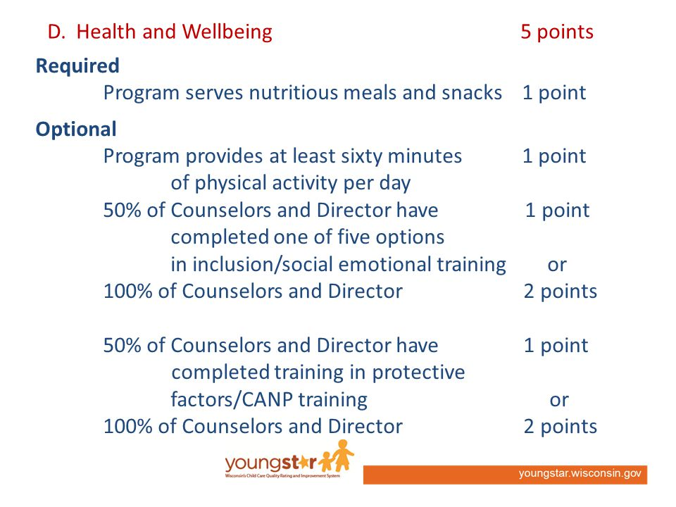D. Health and Wellbeing 5 points Required Program serves nutritious meals and snacks 1 point Optional Program provides at least sixty minutes 1 point