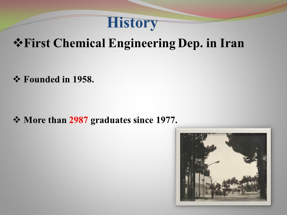 History  First Chemical Engineering Dep.in Iran  Founded in 1958.