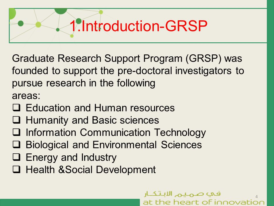 1.Introduction-GRSP 4 Graduate Research Support Program (GRSP) was founded to support the pre-doctoral investigators to pursue research in the followi