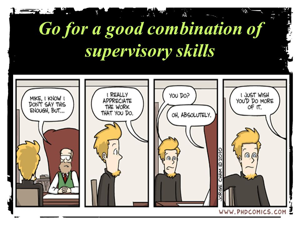 Go for a good combination of supervisory skills.