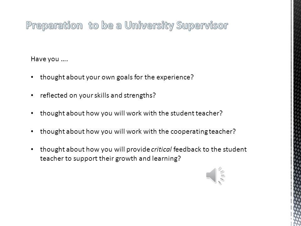 Student Teacher Cooperating Teacher University Supervisor Director of Student Teacher Placement Division Chair