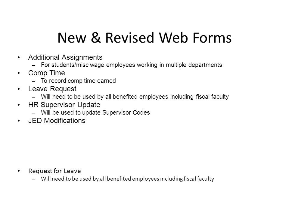 New & Revised Web Forms Additional Assignments –For students/misc wage employees working in multiple departments Comp Time –To record comp time earned