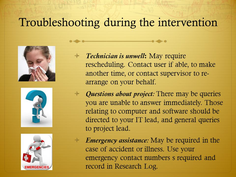 Troubleshooting during the intervention  Technician is unwell : May require rescheduling.