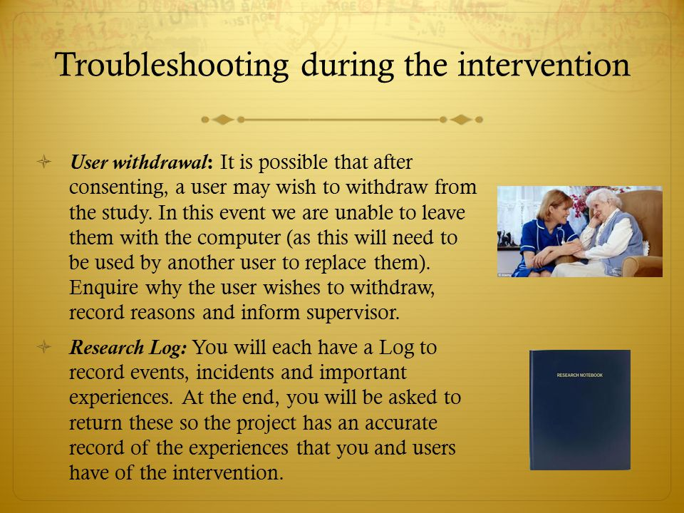 Troubleshooting during the intervention  User withdrawal : It is possible that after consenting, a user may wish to withdraw from the study.