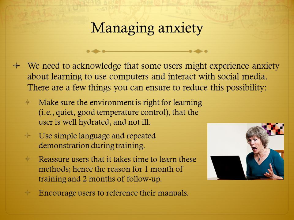  We need to acknowledge that some users might experience anxiety about learning to use computers and interact with social media. There are a few thin