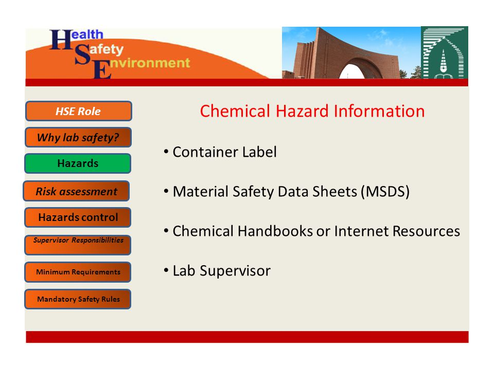 Chemical Hazard Information Container Label Material Safety Data Sheets (MSDS) Chemical Handbooks or Internet Resources Lab Supervisor HSE Role Why lab safety.