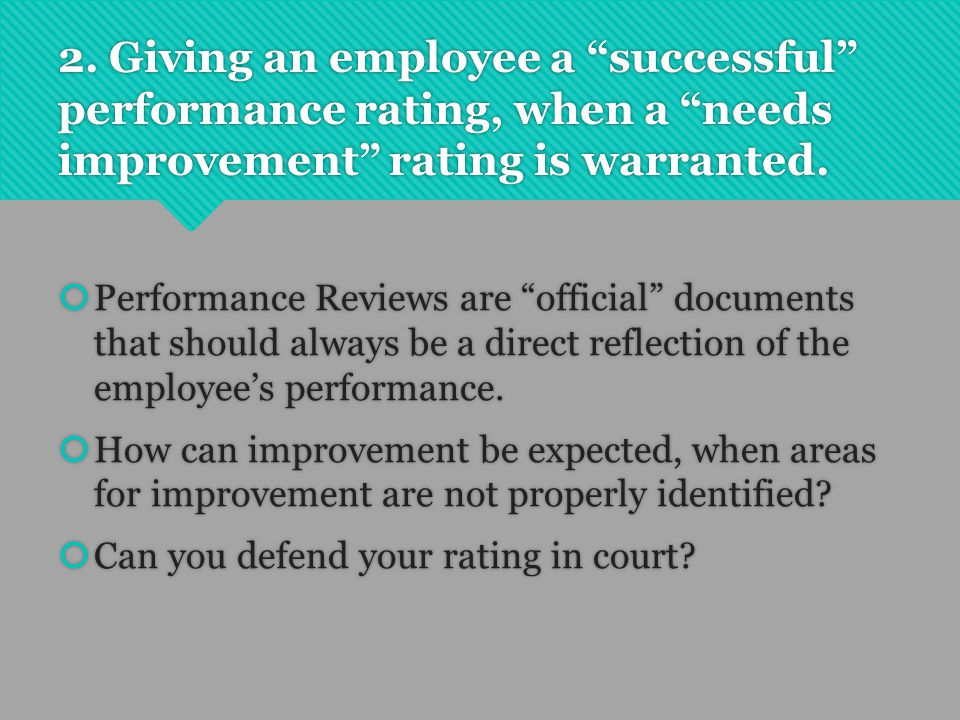 "2. Giving an employee a ""successful"" performance rating, when a ""needs improvement"" rating is warranted.  Performance Reviews are ""official"" document"