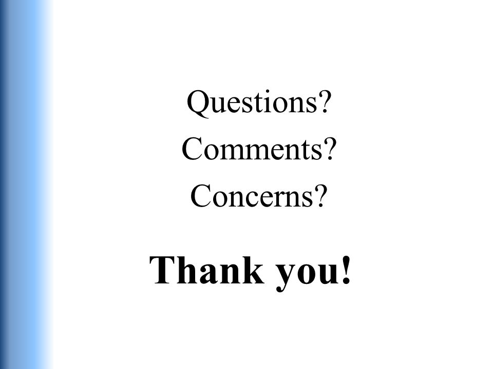 Thank you! Questions? Comments? Concerns?