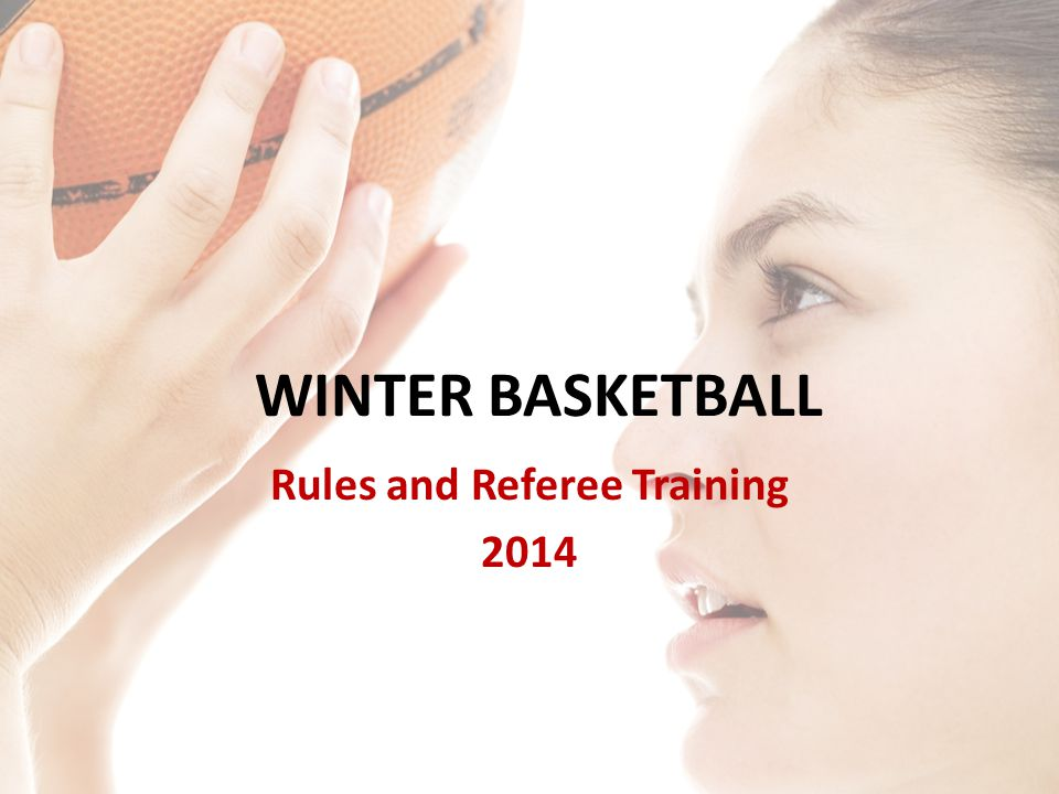 WINTER BASKETBALL Rules and Referee Training 2014