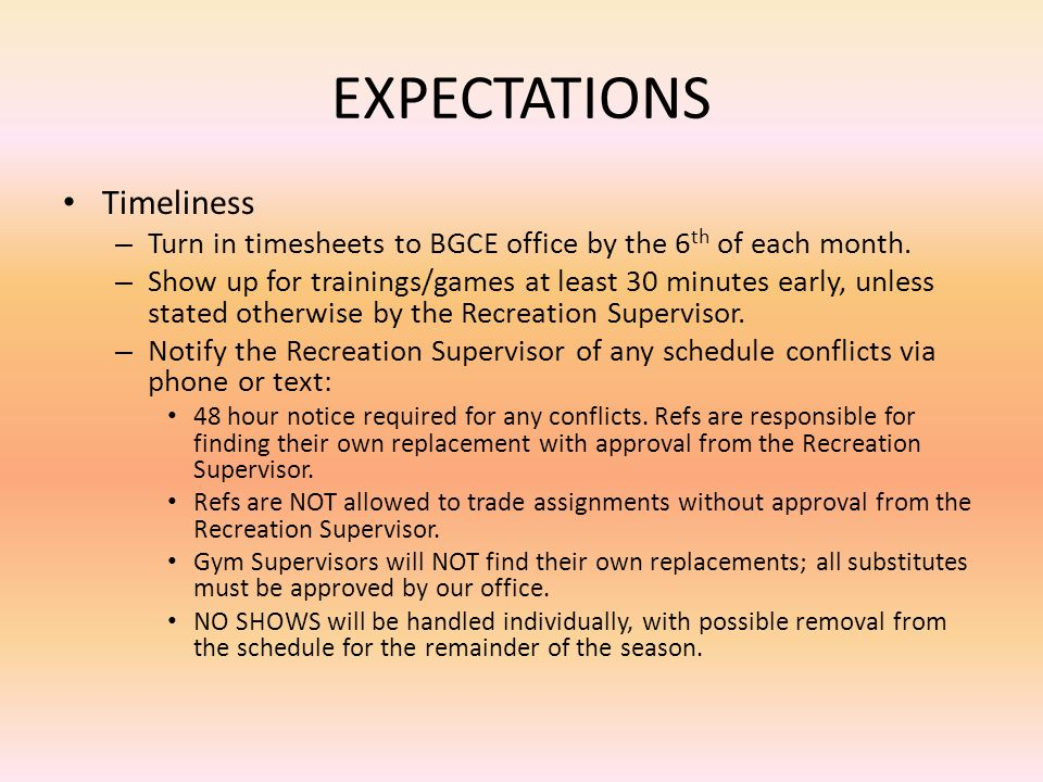 EXPECTATIONS Timeliness – Turn in timesheets to BGCE office by the 6 th of each month.