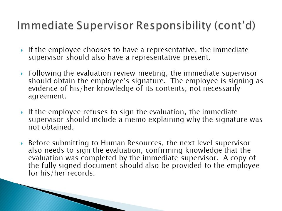  If the employee chooses to have a representative, the immediate supervisor should also have a representative present.  Following the evaluation rev