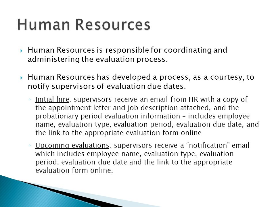  Human Resources is responsible for coordinating and administering the evaluation process.  Human Resources has developed a process, as a courtesy,