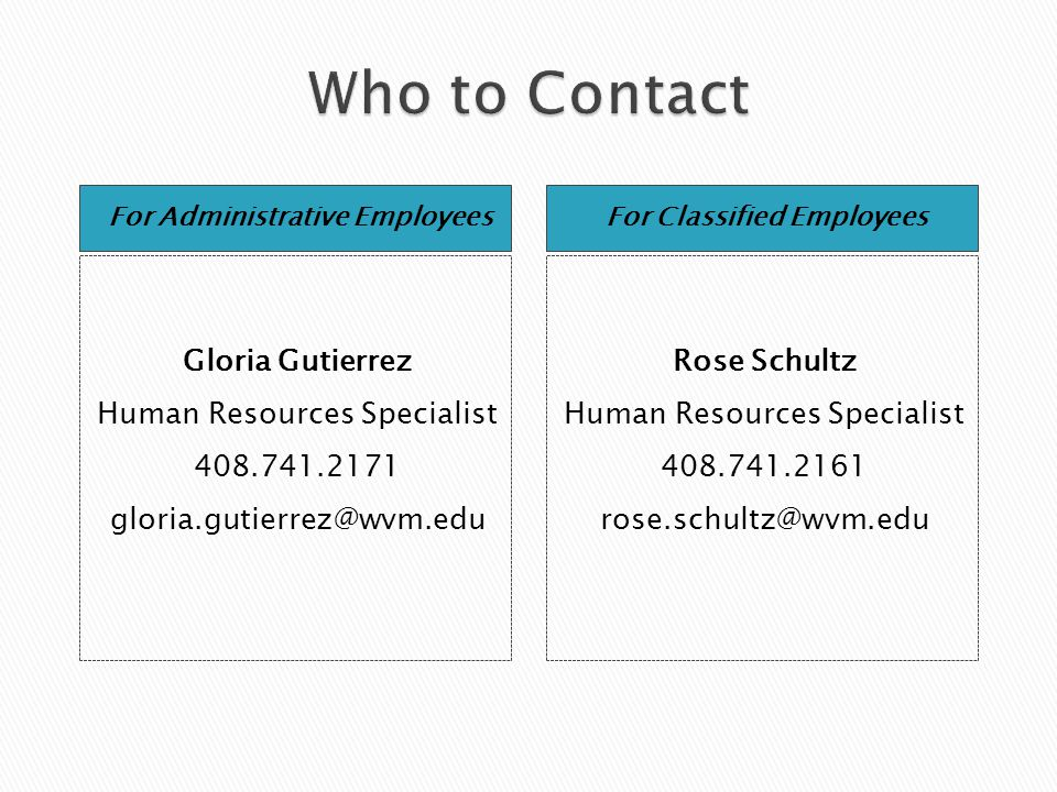 For Classified Employees Rose Schultz Human Resources Specialist 408.741.2161 rose.schultz@wvm.edu For Administrative Employees Gloria Gutierrez Human