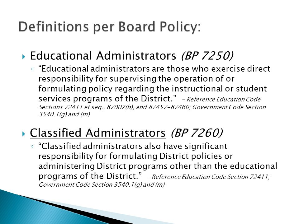 " Educational Administrators (BP 7250) ◦ ""Educational administrators are those who exercise direct responsibility for supervising the operation of or"