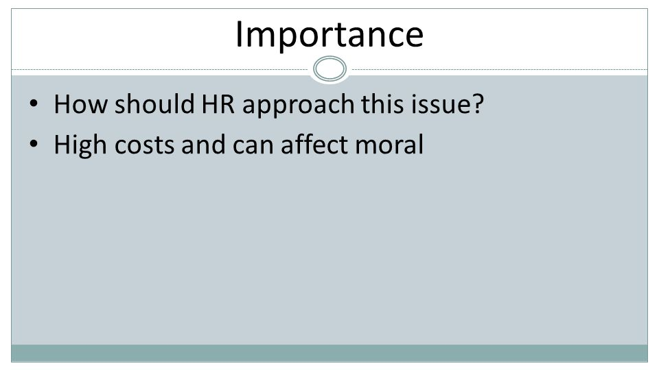 Importance How should HR approach this issue? High costs and can affect moral
